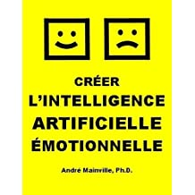 Créer l'Intelligence Artificielle Émotionnelle (French Edition)