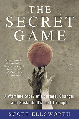 The Secret Game: A Wartime Story of Courage, Change, and Basketball's Lost Triumph [Scott Ellsworth] (Tapa Blanda)