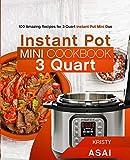 Instant Pot Mini Cookbook 3 Quart: 100 Amazing