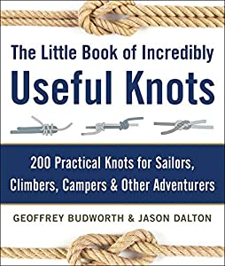The Little Book of Incredibly Useful Knots: 200 Practical Knots for Sailors, Climbers, Campers & Other Adventurers