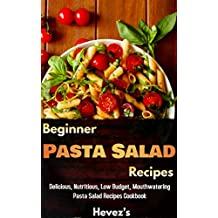 Beginner Pasta Salad Recipes Delicious, Nutritious, Low Budget, Mouthwatering Pasta Salad Recipes Cookbook