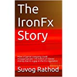 The IronFx Story: How a Cyprus based company could misappropriate  176 million of clients' money  due to a gap...