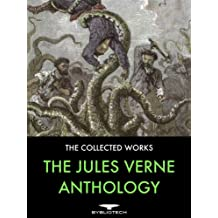 The Jules Verne Anthology: 45 Complete Works, Including 29 Voyages Extraordinaires, 6 Other Novels, 9 Short Stories and 1 Non-Fiction. (English Edition)