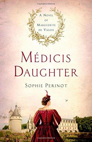 medicis-daughter-a-novel-of-marguerite-de-valois