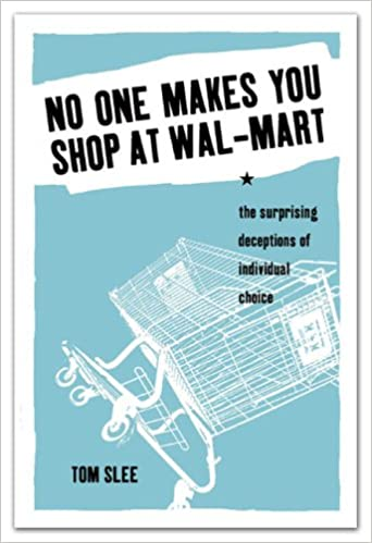 Amazon.com  No One Makes You Shop at Wal-Mart  The Surprising Deceptions of  Individual Choice (9781897071069)  Tom Slee  Books a9968fe125856