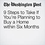 9 Steps to Take If You're Planning to Buy a Home within Six Months | Jonnelle Marte