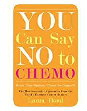 You Can Say No to Chemo: Know Your Options, Choose for Yourself