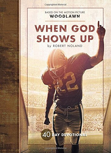 When God Shows Up: 40 Day Woodlawn Movie Devotional
