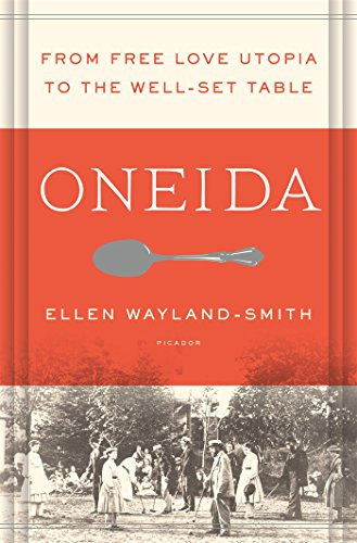 Oneida: From Free Love Utopia to the Well-Set Table from Picador USA