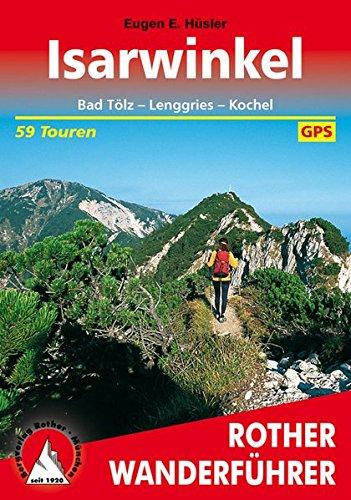Isarwinkel: Bad Tölz – Lenggries – Kochel. 59 Touren. Mit GPS-Tracks. (Rother Wanderführer)