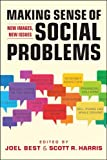 Making Sense of Social Problems : New Images, New Issues, Joel Best, Scott R. Harris, 1588268802