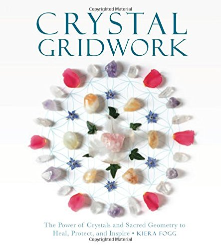 (Crystal Gridwork: The Power of Crystals and Sacred Geometry to Heal, Protect and Inspire )