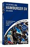 111 Gründe, den Hamburger SV zu lieben: Eine Liebeserklärung an den großartigsten Fußballverein der Welt