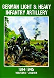 German Light and Heavy Infantry Artillery, 1914-1945, Wolfgang Fleischer, 088740815X