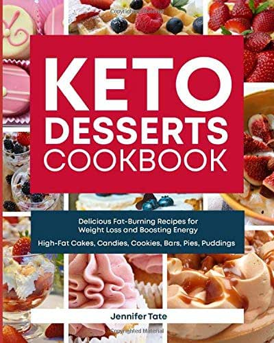 Keto Desserts Cookbook: Delicious Fat-Burning Recipes for Weight Loss and Boosting Energy (High-Fat Cakes, Candies, Cookies, Bars, Pies, Puddings) (Keto Diet Menu)