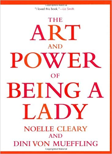 The art and power of being a lady noelle cleary dini von mueffling the art and power of being a lady noelle cleary dini von mueffling 9780802139412 amazon books fandeluxe Image collections