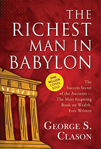 The Richest Man in Babylon: (The Success Secrets of the Ancients - the Most Inspiring Book on Wealth Ever Written) cover