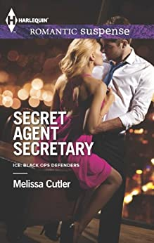 Secret Agent Secretary (ICE: Black Ops Defenders Book 2) by [Cutler, Melissa]