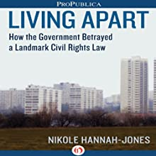 Living Apart: How the Government Betrayed a Landmark Civil Rights Law Audiobook by Nikole Hannah-Jones Narrated by Steven Menasche