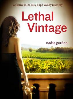 Lethal Vintage: A Sunny McCoskey Napa Valley Mystery (Sunny McCoskey Napa Valley Mysteries Book 4) by [Gordon, Nadia]
