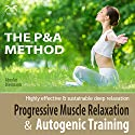 Progressive Muscle Relaxation & Autogenic Training (P&A Method): Highly effective & sustainable deep relaxation Audiobook by Franziska Diesmann, Torsten Abrolat Narrated by Colin Griffiths-Brown