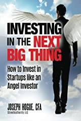 Investing in the Next Big Thing: How to Invest in Startups and Equity Crowdfunding like an Angel Investor Paperback