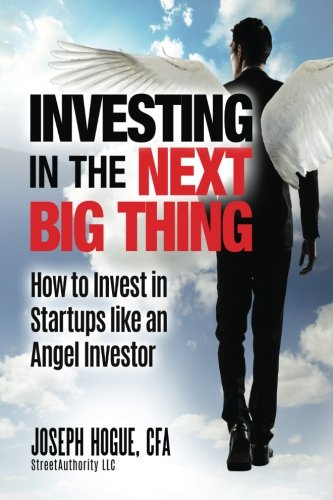 Investing In The Next Big Thing  How To Invest In Startups And Equity Crowdfunding Like An Angel Investor