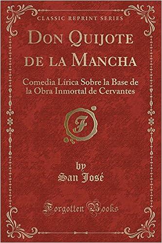 Amazon.com: Don Quijote de la Mancha: Comedia Lírica Sobre la Base de la Obra Inmortal de Cervantes (Classic Reprint) (Spanish Edition) (9781332468331): San ...