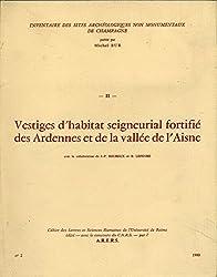 Inventaire des sites archéologiques non monumentaux de Champagne : vestiges d'habittat seigneurial fortifié des Ardennes et de la vallée de l'Aisne