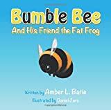 Bumble Bee: And His Friend the Fat Frog