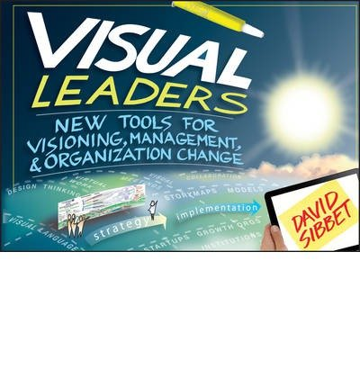 Download [(Visual Leaders: New Tools for Visioning, Management, and Organization Change )] [Author: David Sibbet] [Jan-2013] ebook