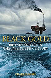 Black Gold: Britain and Oil in the Twentieth Century