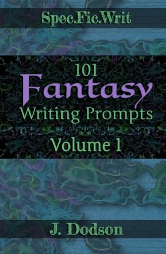 101 Fantasy Writing Prompts: Volume 1 (SpecFicWrit) ebook