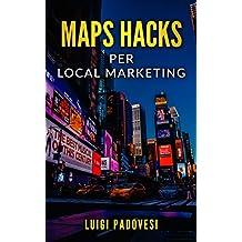 MAPS HACKS Local Marketing: Promuovi la tua impresa sul territorio con una strategia per vincere la guerra del SEO nella tua città su Google Maps senza ... di ricerca o pubblicità (Italian Edition)