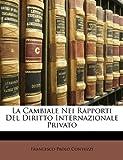 La Cambiale Nei Rapporti Del Diritto Internazionale Privato, Francesco Paolo Contuzzi, 1147554145