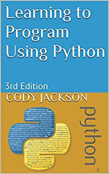 Learning to Program Using Python: 3rd Edition by [Jackson, Cody]