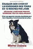 Éduquer son chien et lui enseigner des Tours en 15 Minutes par Jour: Découvre la Méthode Positive Tendresse