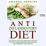 Anti-Inflammatory Diet: Delicious Anti-Inflammatory Recipes to Fight Inflammation, Reduce Pain, and Improve Your Health | Amanda Hopkins