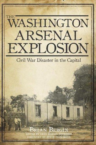 The Washington Arsenal Explosion:: Civil War Disaster in the Capital - Civil War Memorial Washington Dc