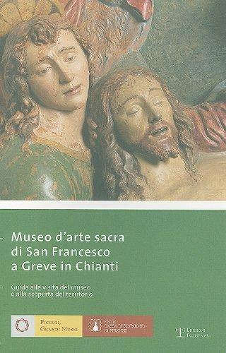 Museo darte sacra di San Francesco a Greve in Chianti: Guida alla visita del museo e alla scoperta del territorio (Piccoli, Grandi Musei)