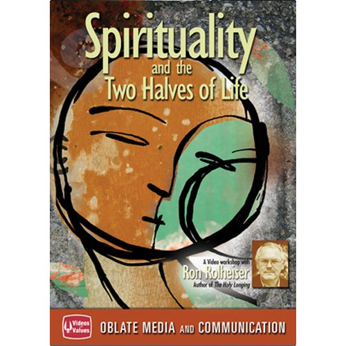 Ron Rolheiser: Spirituality and the Two Halves of Life (Spirituality And The Two Halves Of Life)