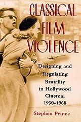 Classical Film Violence: Designing and Regulating Brutality in Hollywood Cinema, 1930-1968 Paperback