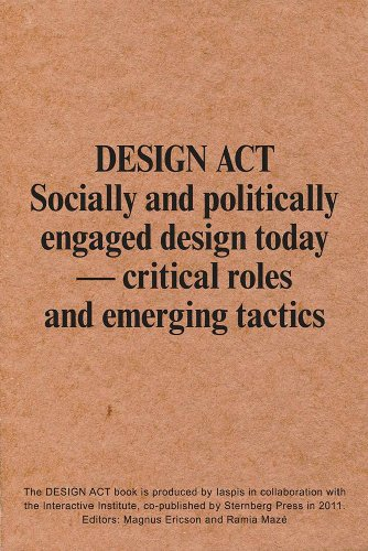 DESIGN ACT: Socially and Politically Engaged Design Today––Critical Roles and Emerging Tactics