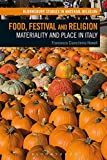 img - for Food, Festival and Religion: Materiality and Place in Italy (Bloomsbury Studies in Material Religion) book / textbook / text book