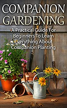 Companion planting companion gardening a practical guide for beginners to learn everything - Container gardening for beginners practical tips ...