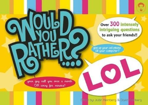 Would You Rather...? LOL: Over 300 Intensely Intriguing Questions to Ask Your Friends (Funny Questions To Ask For A Game)