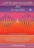 Lüfte den Schleier der Dualität: Ihr Leitfaden für ein urteilsfreies Leben EXTRA: Mit gechannelten Botschaften von, Lady Diana, Albert Einstein, Edgay ... Oliver Wendel Holmes und weiteren.