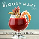 The Bloody Mary Book: Reinventing a Classic Cocktail