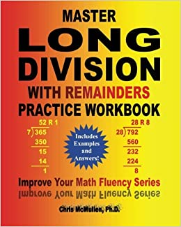 Master Long Division with Remainders Practice Workbook: (Includes Examples and Answers): Volume 18 (Improve Your Math Fluency Series)