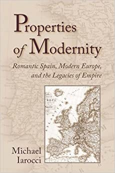 Book Properties of Modernity: Romantic Spain, Modern Europe, and the Legacies of Empire